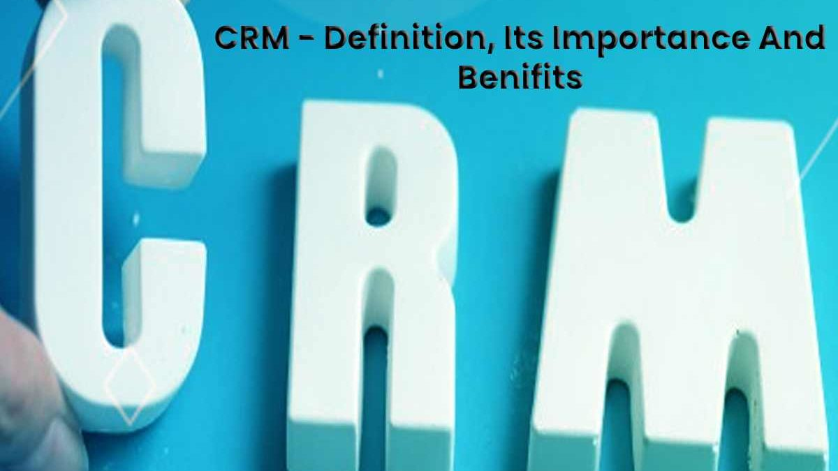 What is CRM And Why It Is Important?