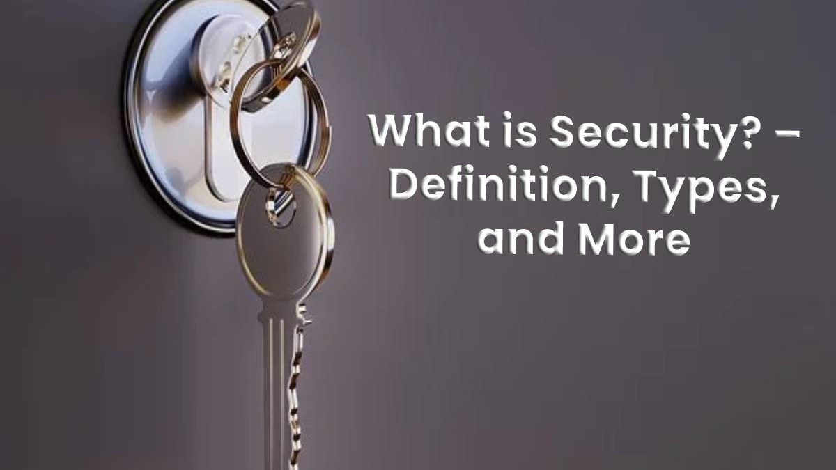 What is Security? – Definition, Types, and More