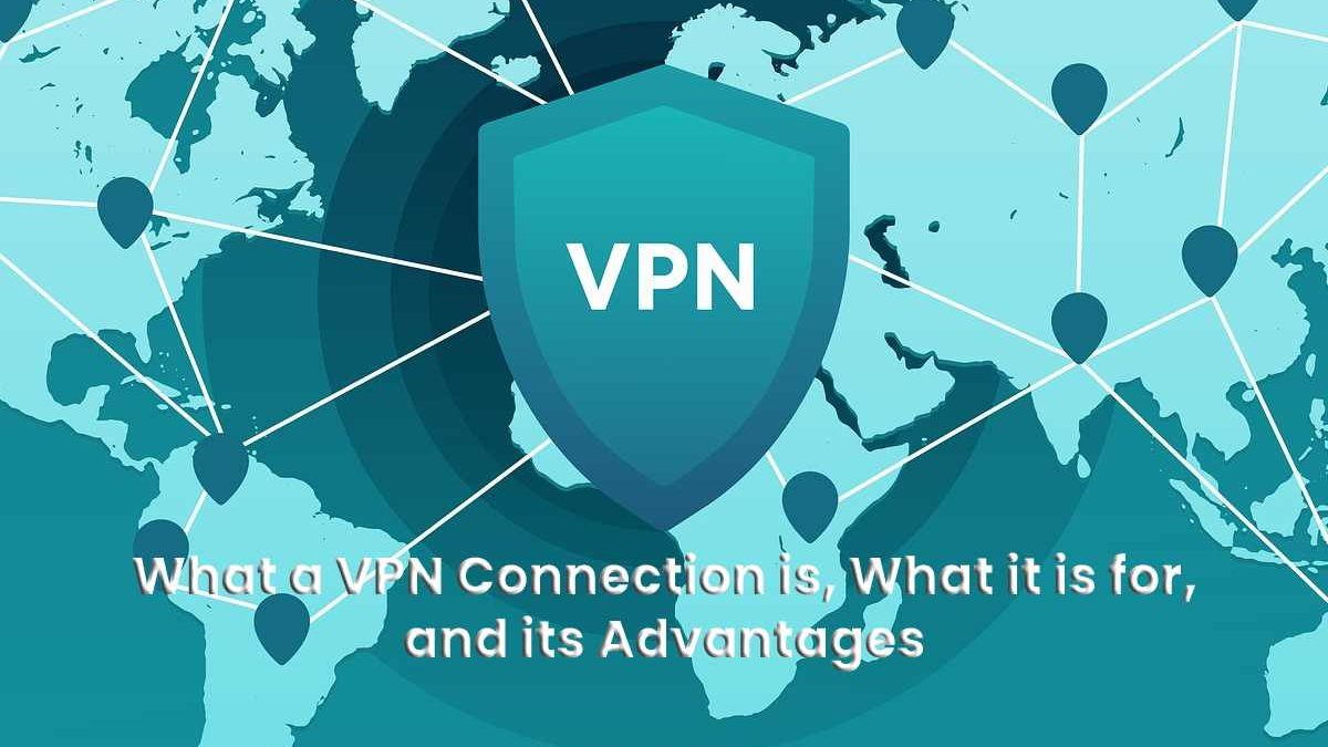 What is a VPN connection, what is it for and what advantages does it have?