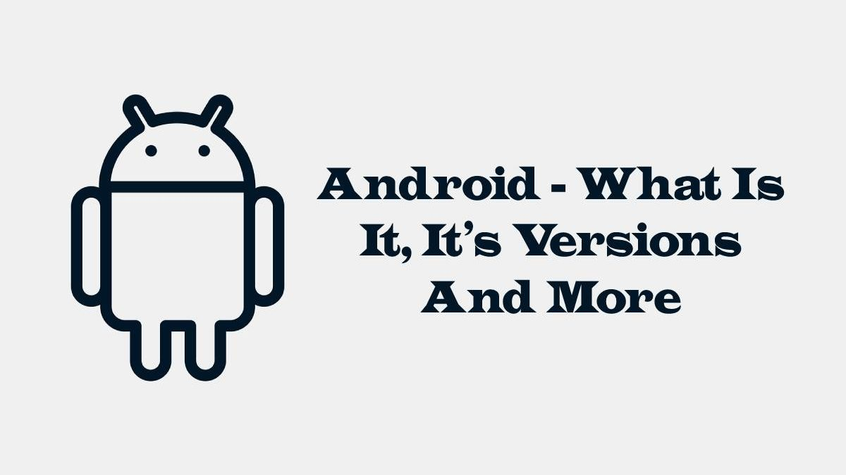 Android – What Is It, It's Versions And More
