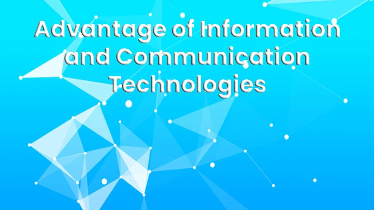 What are Different Advantages of Information and Communication Technologies and how to take advantages in your company?