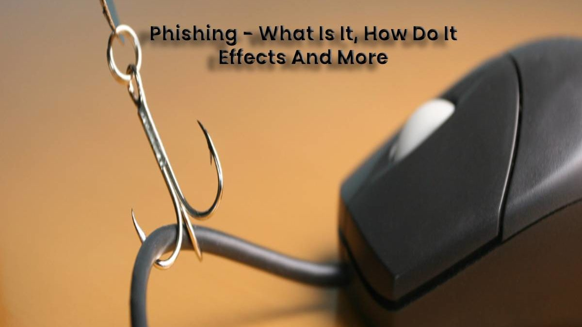 Phishing – What Is It, How Do It Effects And It Types