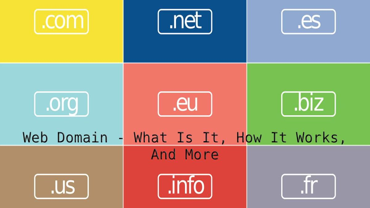 Web Domain – What Is It, How It Works, And More