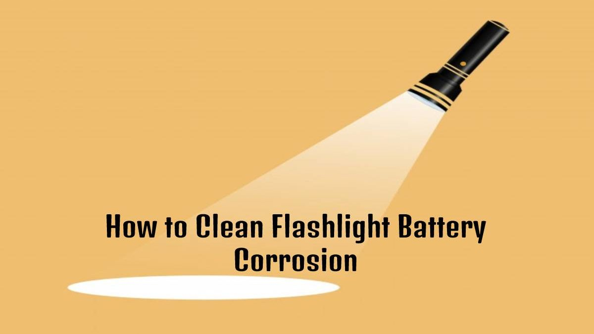 How to Clean a Flashlight Battery