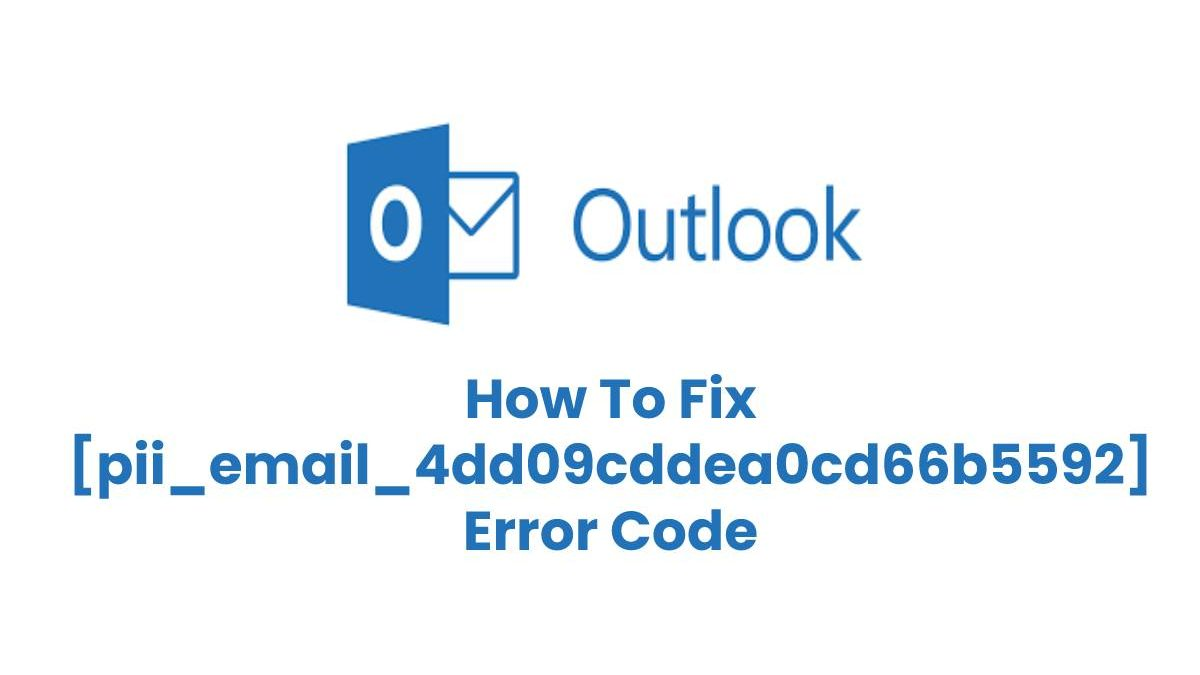 How To Fix [pii_email_4dd09cddea0cd66b5592] Error Code In Simple Steps