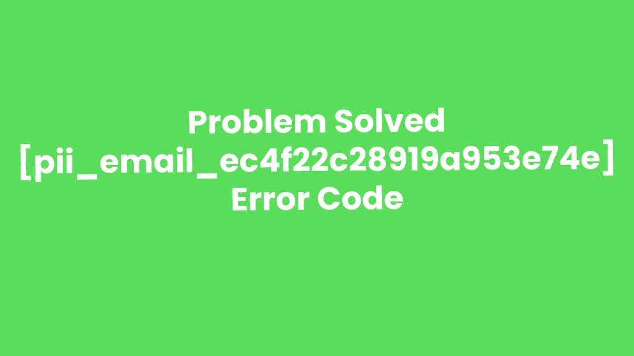 [pii_email_ec4f22c28919a953e74e] Error Solved