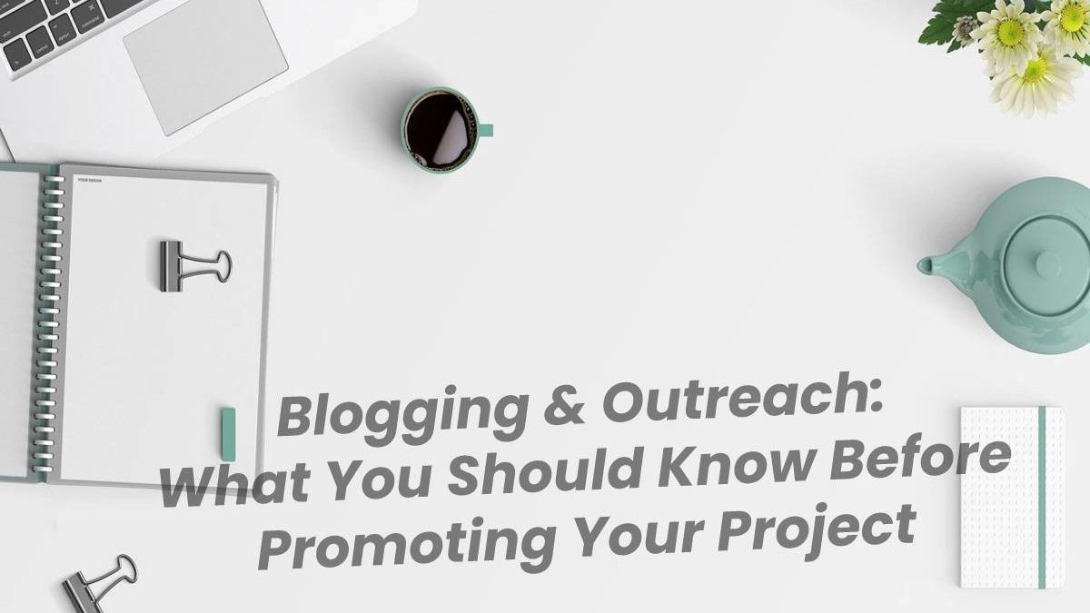 Blogging & Outreach: What You Should Know Before Promoting Your Project