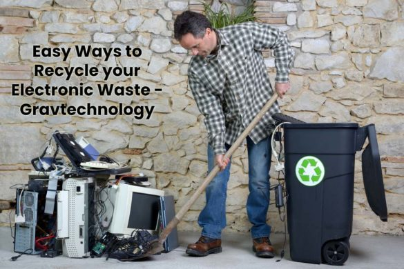 Easy Ways to Recycle your Electronic Waste - Gravtechnology