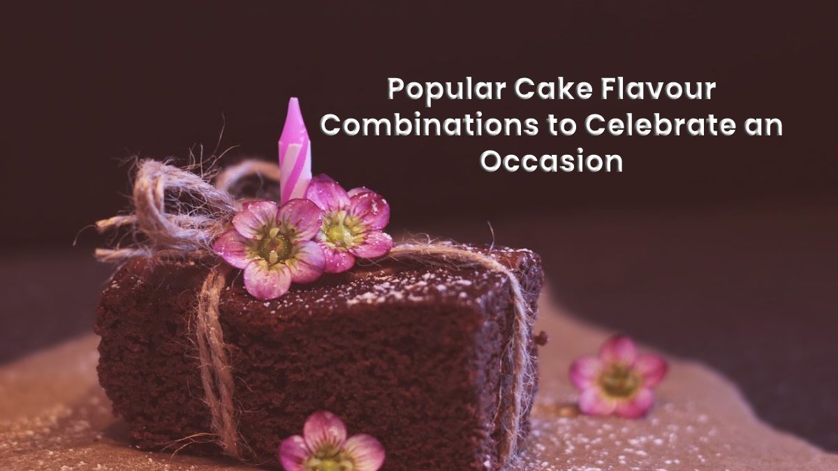 Popular Cake Flavour Combinations to Celebrate an Occasion
