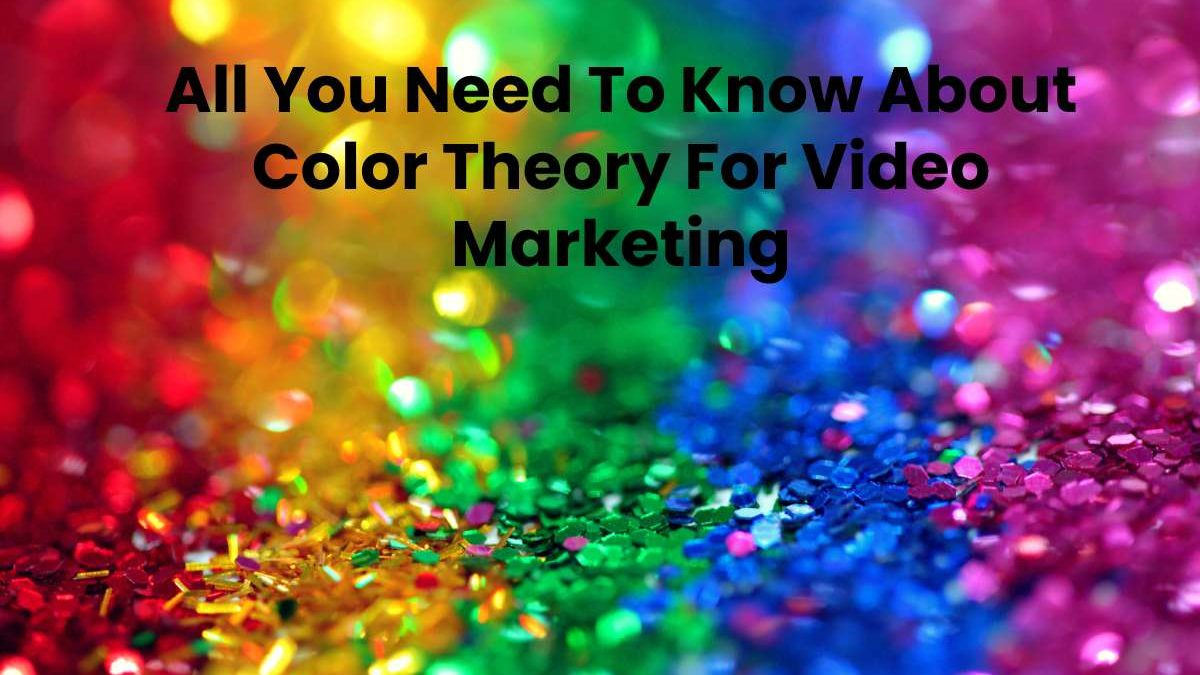 All You Need To Know About Color Theory For Video Marketing