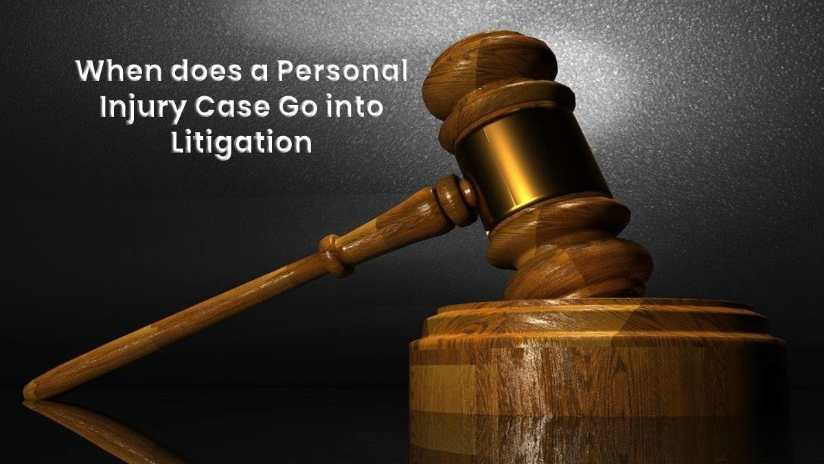 When does a Personal Injury Case Go into Litigation