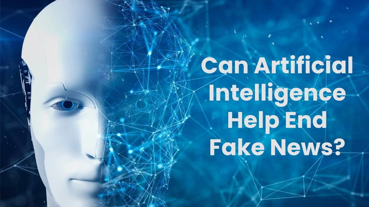 Can Artificial Intelligence Help End Fake News?