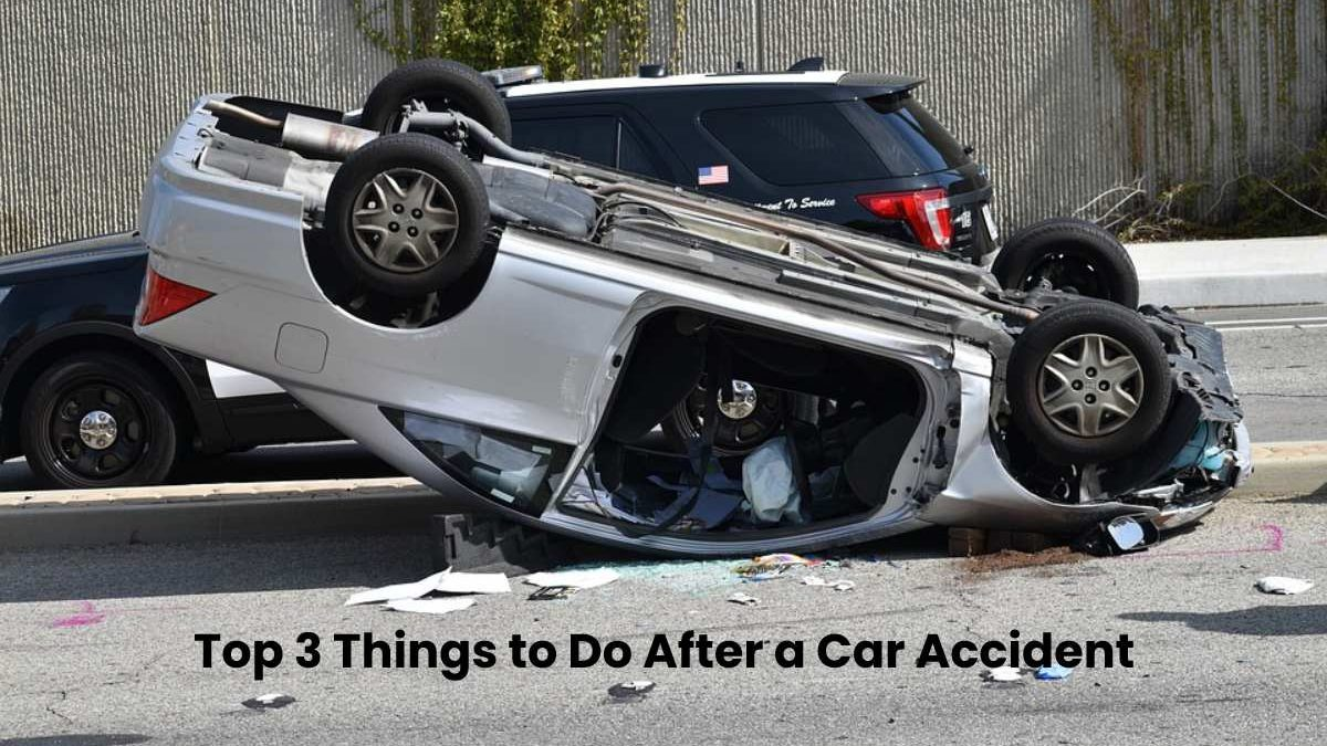 Top 3 Things to Do After a Car Accident