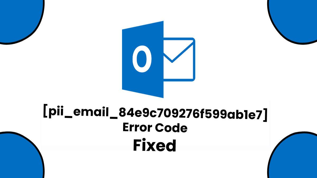 How to Fix [pii_email_84e9c709276f599ab1e7] Error