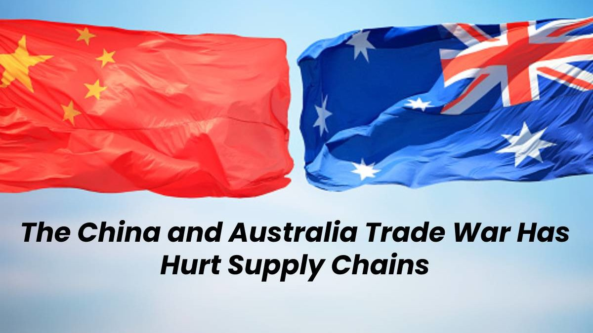 The China and Australia Trade War Has Hurt Supply Chains