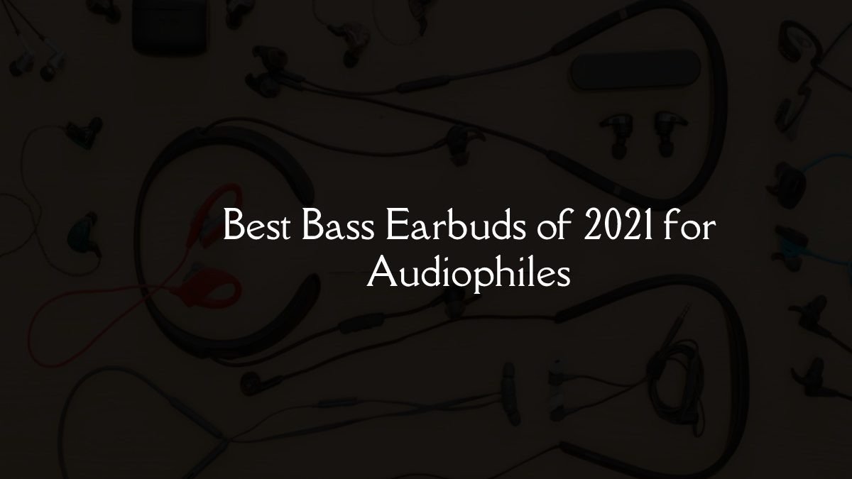 Best Bass Earbuds of 2021 for Audiophiles