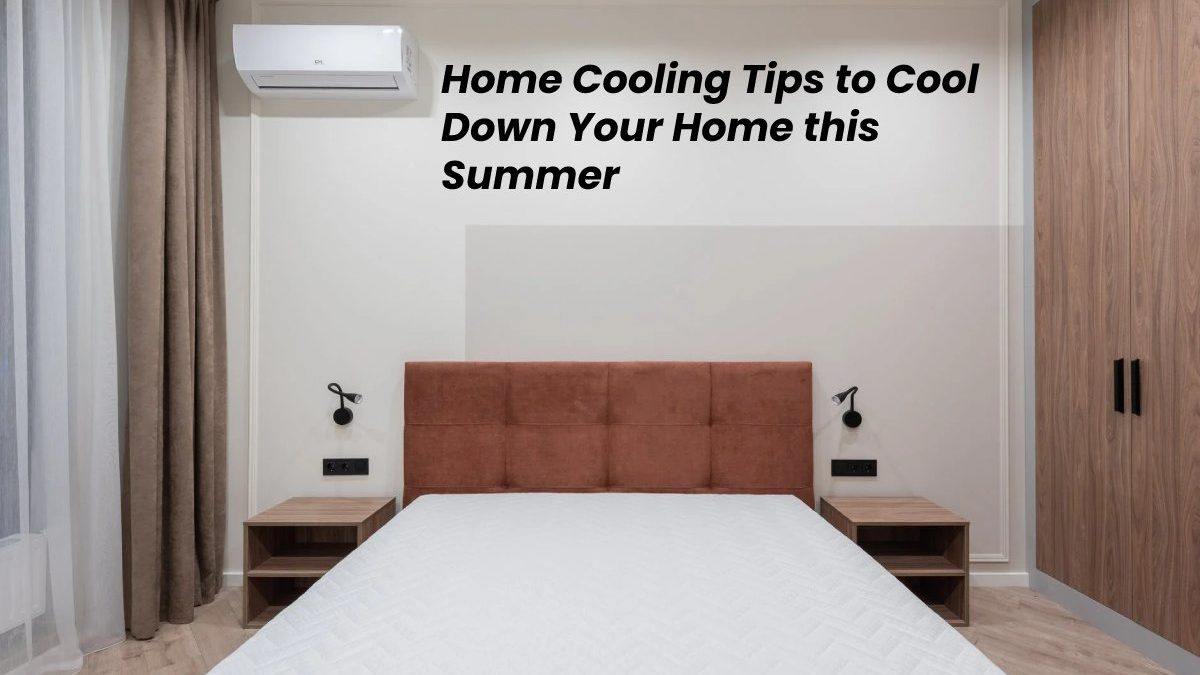 Home Cooling Tips to Cool Down Your Home this Summer