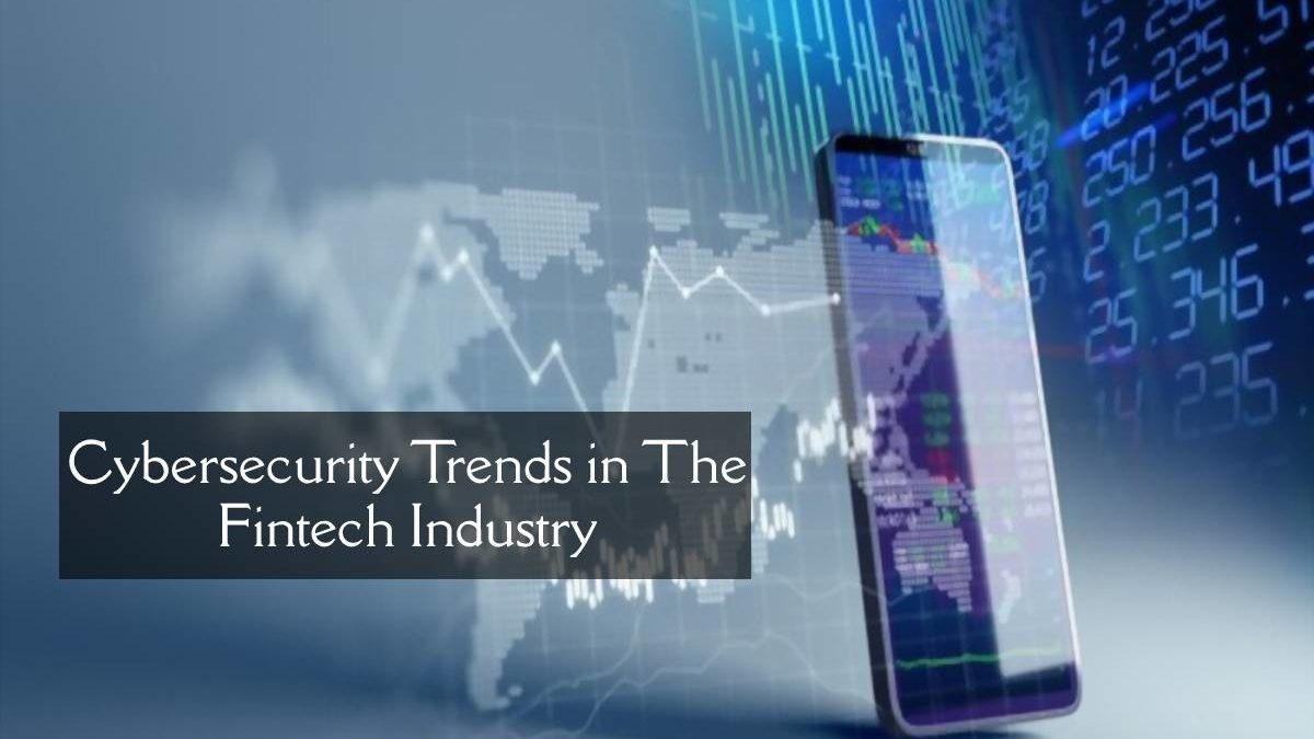 Cybersecurity Trends in The Fintech Industry