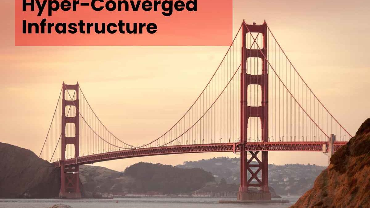 What are Hyper-Converged Infrastructure & its Advantages?