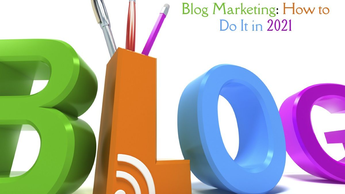 Blog Marketing: How to Do It in 2021