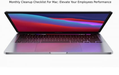 Monthly Cleanup Checklist For Mac_ Elevate Your Employees Performance
