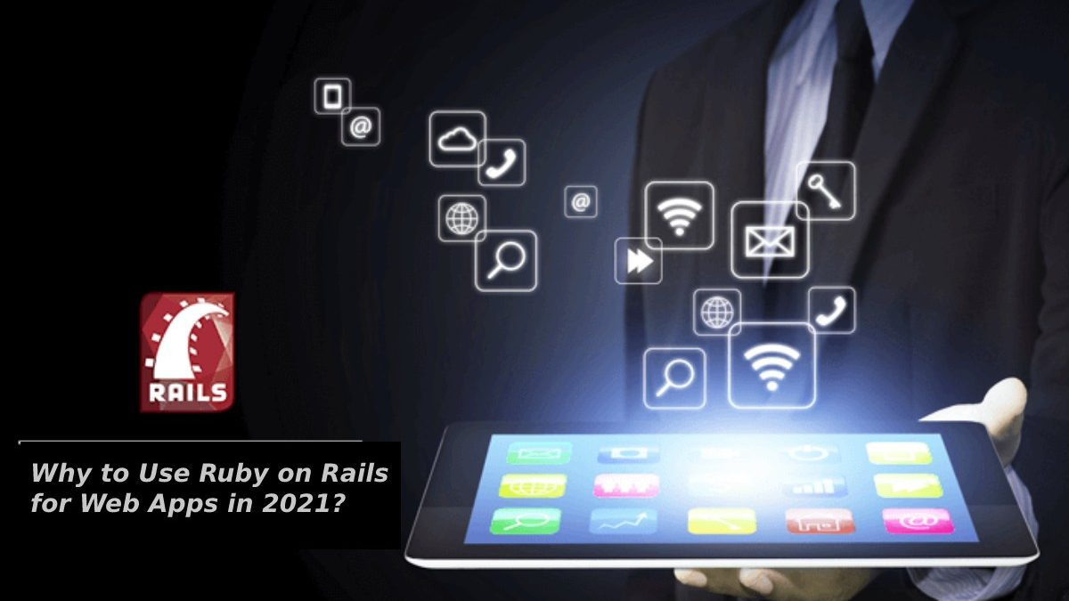 Why to Use Ruby on Rails for Web Apps in 2021?