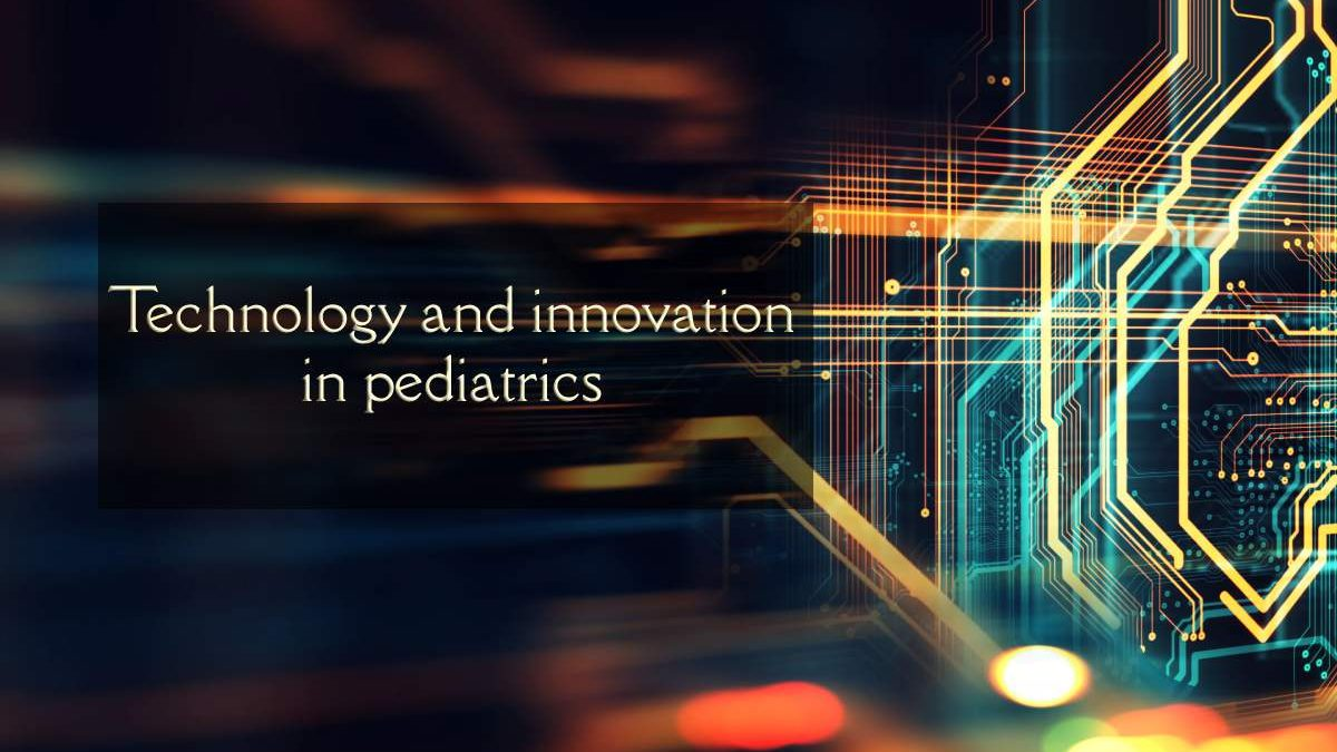 Technology and innovation in pediatrics