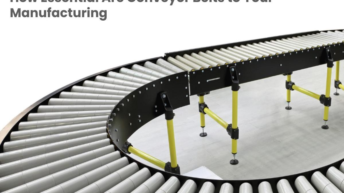 How Essential Are Conveyor Belts to Your Manufacturing Business?