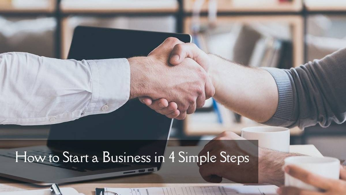 How to Start a Business in 4 Simple Steps